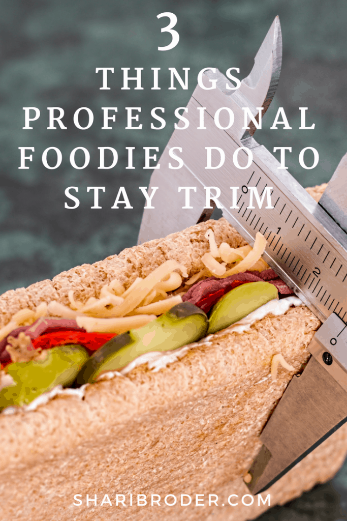 3 Things Professional Foodies Do to Stay Trim | Weight Loss for Foodies