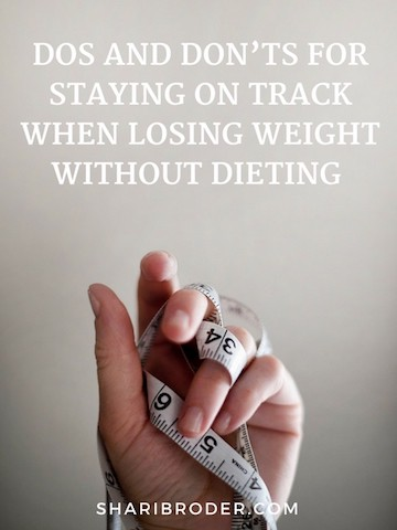 Dos and Don'ts for Staying on Track When Losing Weight Without Dieting