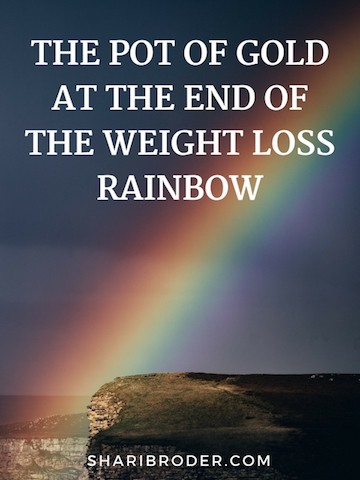 The Pot of Gold at the End of the Weight Loss Rainbow | Weight Loss for Foodies