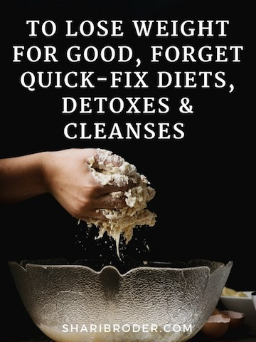To Lose Weight for Good, Forget Quick-Fix Diets, Detoxes & Cleanses | Weight Loss for Foodies