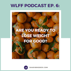 Are You Ready to Lose Weight for Good? | Weight Loss for Foodies Podcast