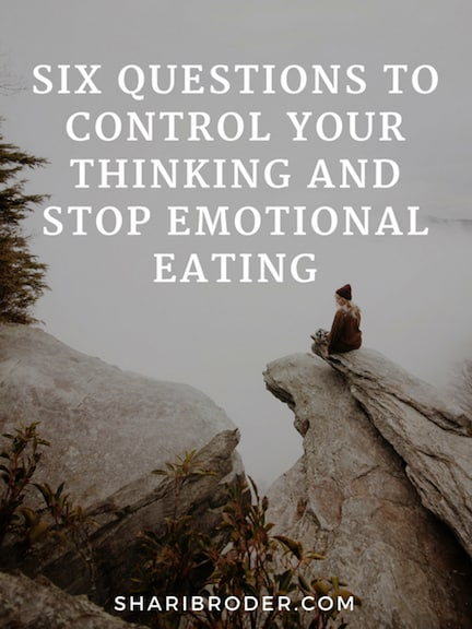 Six Questions to Control Your Thinking and Stop Emotional Eating | Weight Loss for Foodies