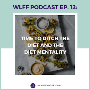 Time to Ditch the Diet and the Diet Mentality | Weight Loss for Foodies Podcast