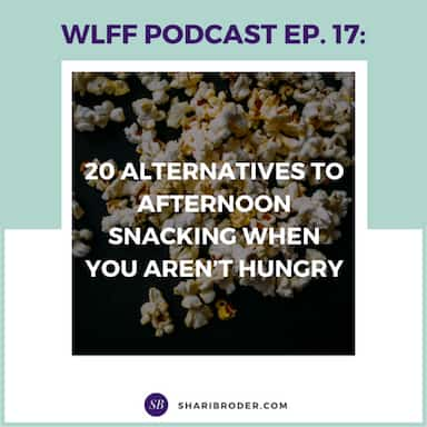 20 Alternatives to Afternoon Snacking When You Aren't Hungry | Weight Loss for Foodies Podcast