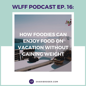 How Foodies Can Enjoy Food on Vacation Without Gaining Weight | Weight Loss for Foodies Podcast