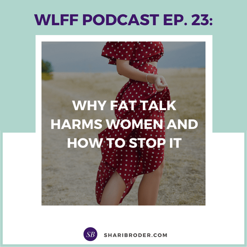 Why Fat Talk Harms Women and How to Stop It   Weight Loss for Foodies Podcast
