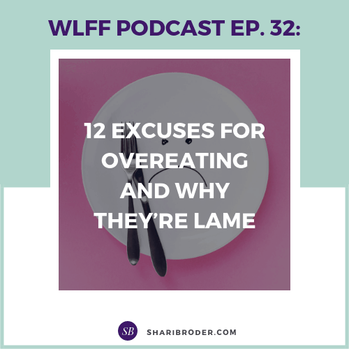 12 Excuses for Overeating and Why They're Lame | Weight Loss for Foodies Podcast