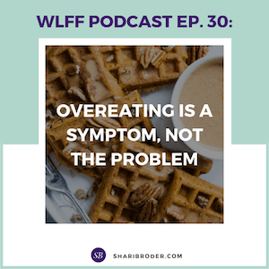 Overeating is a Symptom, Not the Problem | Weight Loss for Foodies Podcast