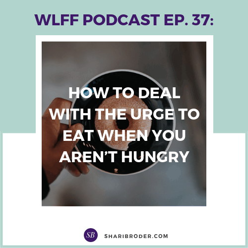 How to Deal with the Urge to Eat When You Aren't Hungry | Weight Loss for Foodies Podcast