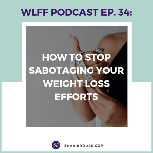 How to Stop Sabotaging Your Weight Loss Efforts | Weight Loss for Foodies Podcast