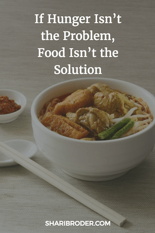 If Hunger Isn't the Problem, Food Isn't the Solution | Weight Loss for Foodies