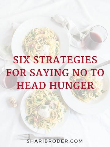 Six Strategies for Saying No to Head Hunger | Weight Loss for Foodies