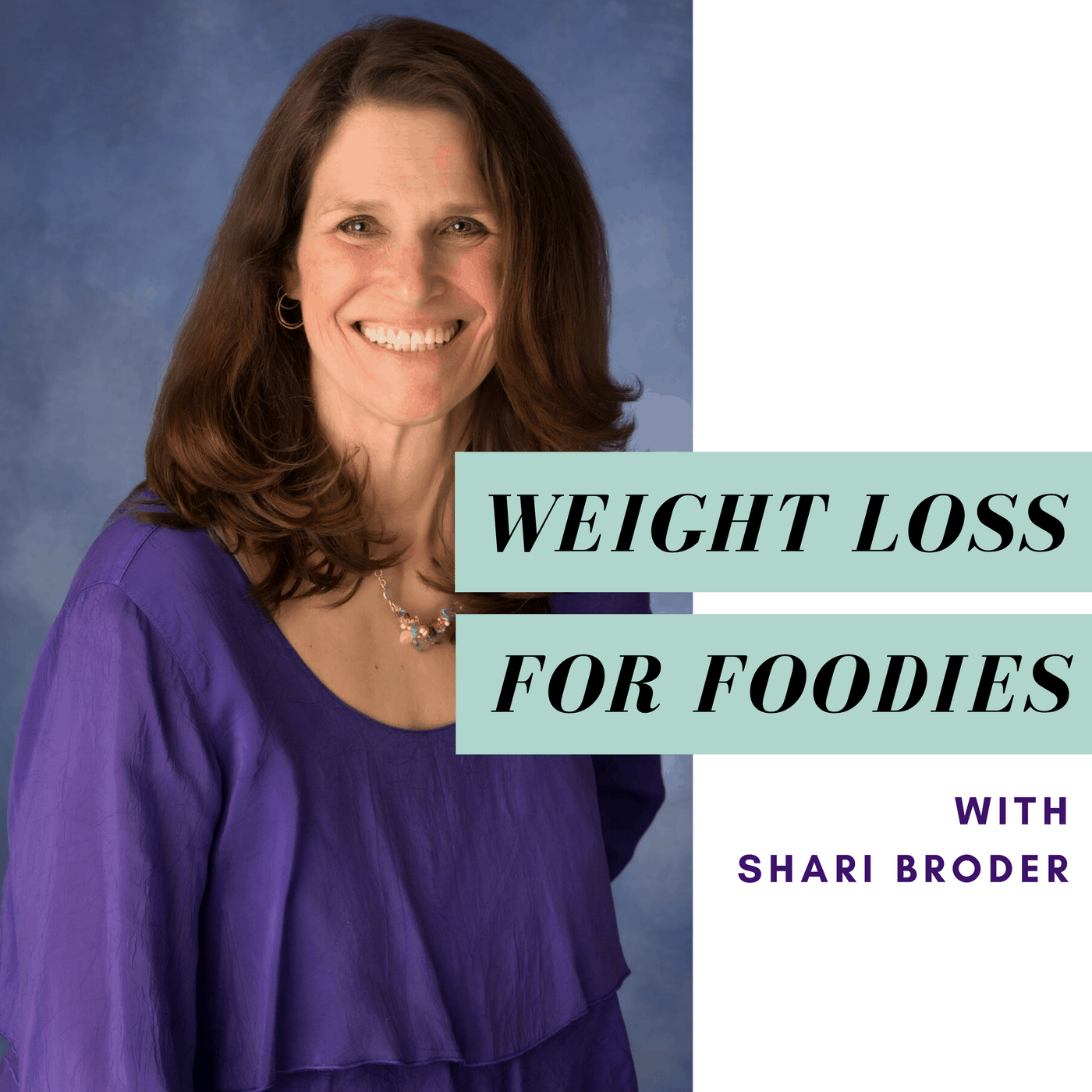 The Weight Loss for Foodies Podcast With Shari Broder