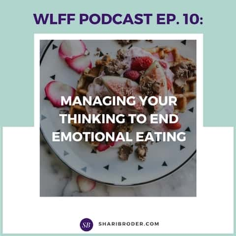 Managing Your Thinking to End Emotional Eating | Weight Loss for Foodies Podcast