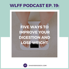 Five Ways to Improve Your Digestion AND Lose Weight | Weight Loss for Foodies Podcast