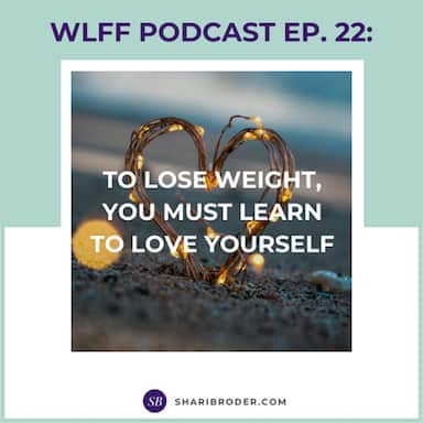 To Lose Weight, You Must Learn to Love Yourself | Weight Loss for Foodies Podcast
