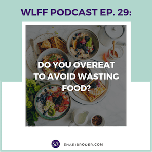 Do You Overeat to Avoid Wasting Food? | Weight Loss for Foodies Podcast
