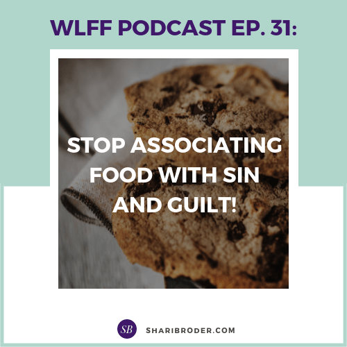 Stop Associating Food with Sin and Guilt | Weight Loss for Foodies Podcast
