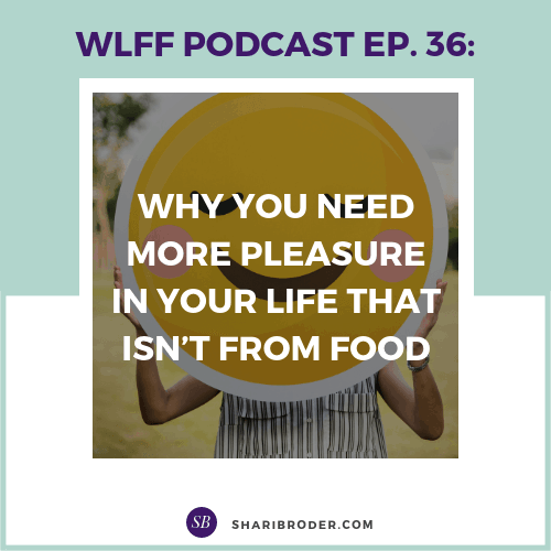 Why You Need More Pleasure in Your Life that isn't from Food | Weight Loss for Foodies Podcast