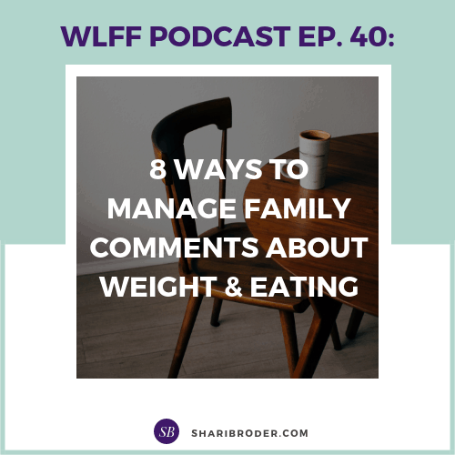 8 WAYS TO MANAGE FAMILY COMMENTS ABOUT WEIGHT & EATING | Weight Loss for Foodies Podcast