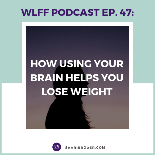 How Using Your Brain Helps You Lose Weight | Weight Loss for Foodies Podcast