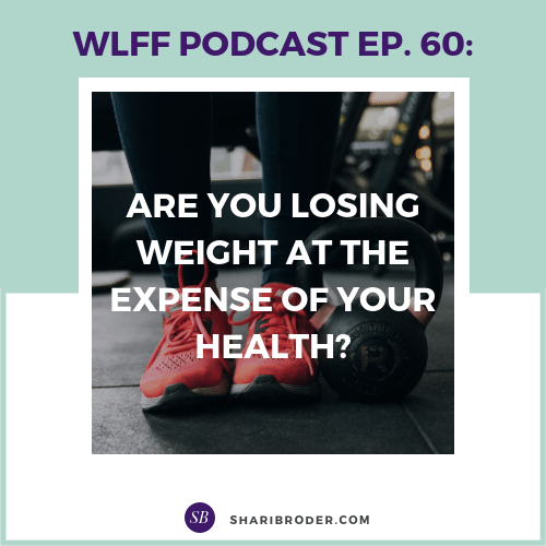 Are You Losing Weight at the Expense of Your Health? | Weight Loss for Foodies Podcast
