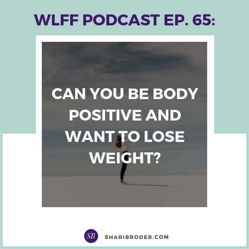 Can You Be Body Positive and Want to Lose Weight? | Weight Loss for Foodies Podcast