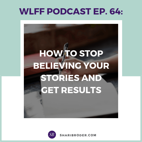 How to Stop Believing Your Stories and Get Results | Weight Loss for Foodies Podcast