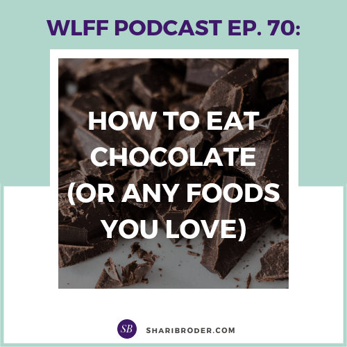 How to Eat Chocolate (or any foods you love) | Weight Loss for Foodies Podcast