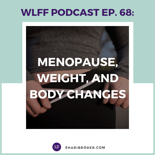 Menopause, Weight, and Body Changes Weight Loss for Foodies Podcast