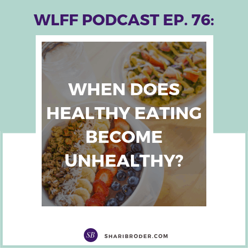 When Does Healthy Eating Become Unhealthy? | Weight Loss for Foodies Podcast