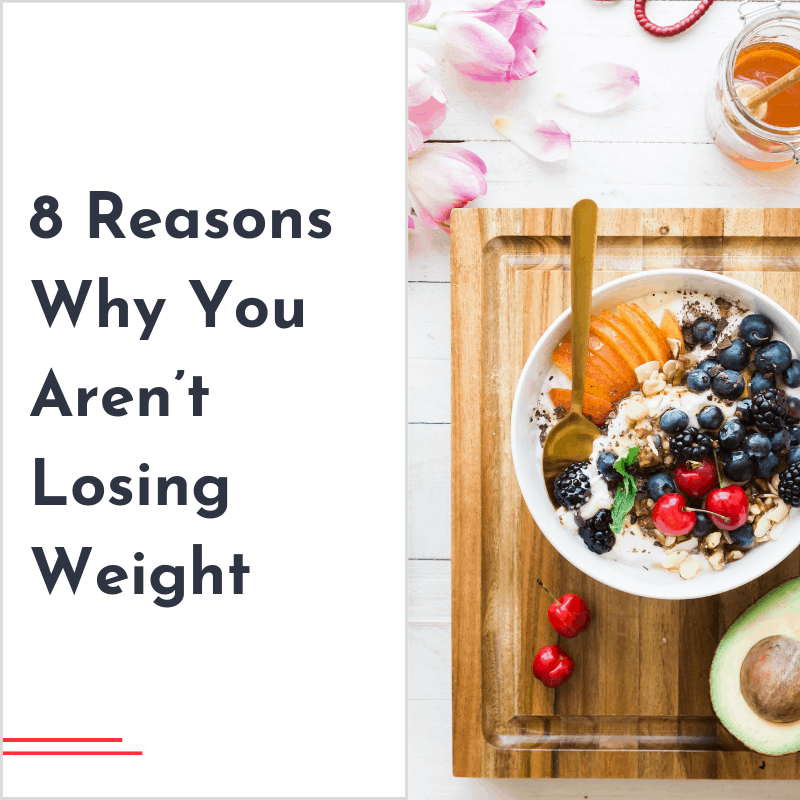 8 Reasons Why You Aren't Losing Weight | Weight Loss for Foodies