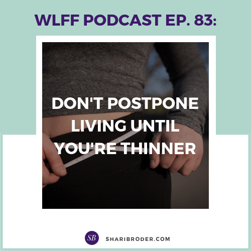 Don't Postpone Living Until You're Thinner | Weight Loss for Foodies Podcast