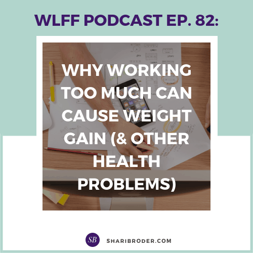 Why Working Too Much Can Cause Weight Gain (and other health problems) | Weight Loss for Foodies Podcast