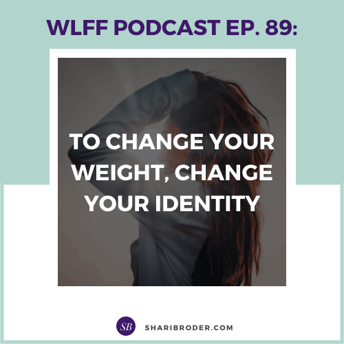 To Change Your Weight, Change Your Identity | Weight Loss for Foodies Podcast