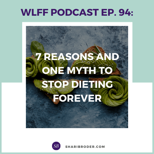 7 Reasons and One Myth to Stop Dieting Forever | Weight Loss for Foodies Podcast