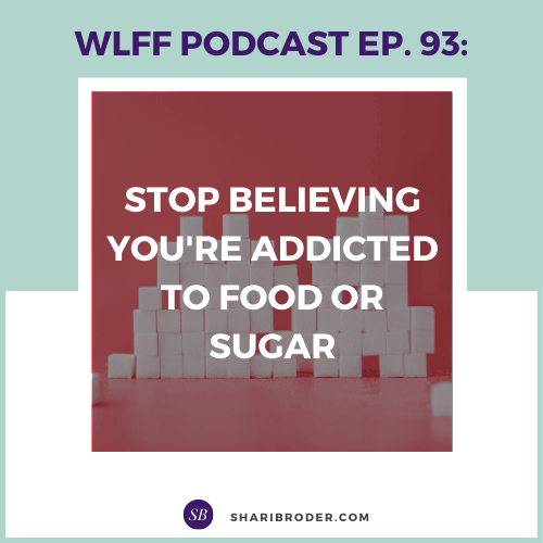 Stop Believing You're Addicted to Food or Sugar | Weight Loss for Foodies Podcast