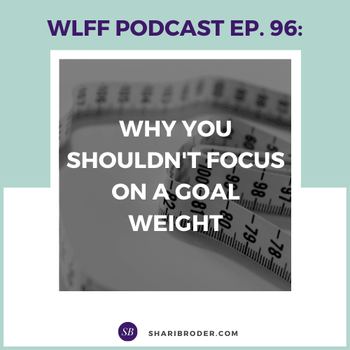 Why You Shouldn't Focus on a Goal Weight | Weight Loss for Foodies Podcast