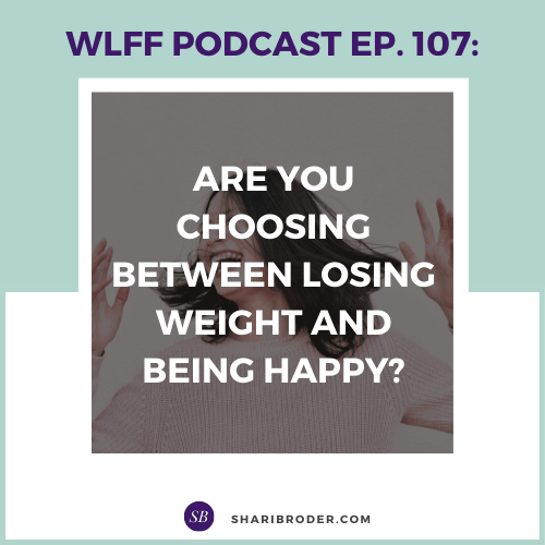 Are You Choosing Between Losing Weight and Being Happy? | Weight Loss for Foodies Podcast