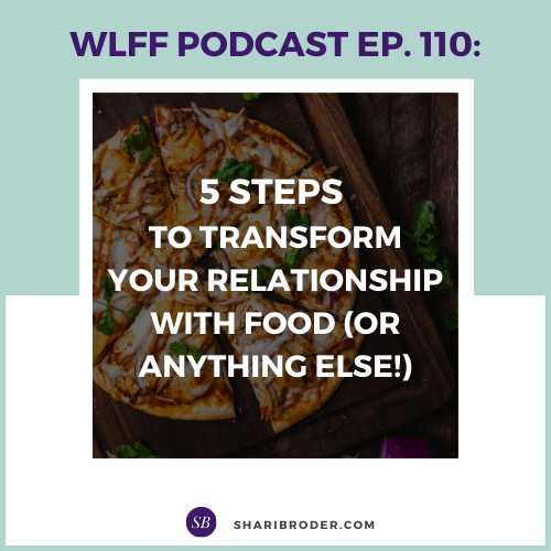 5 Steps to Transform Your Relationship with Food (or anything else!) | Weight Loss for Foodies Podcast