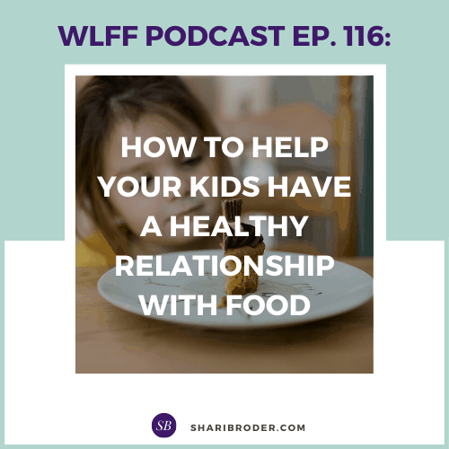 How to Help Your Kids Have a Healthy Relationship with Food | Weight Loss for Foodies Podcast