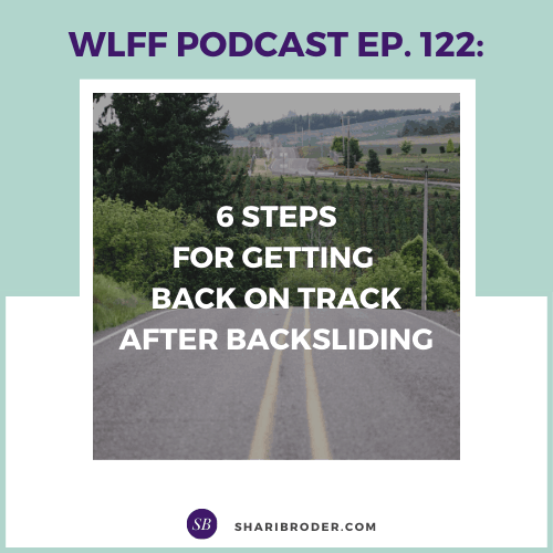6 Steps for Getting Back on Track After Backsliding Weight Loss for Foodies Podcast