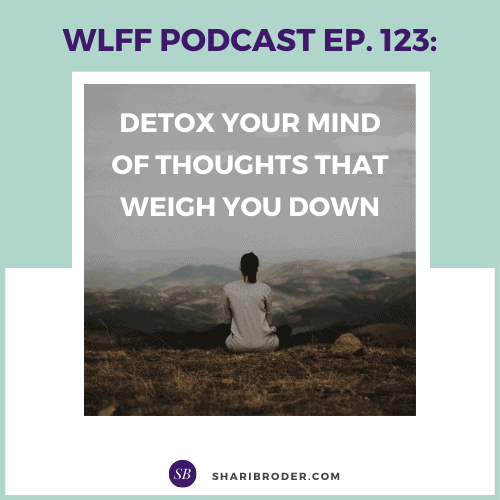 Detox Your Mind of Thoughts That Weigh You Down | Weight Loss for Foodies Podcast
