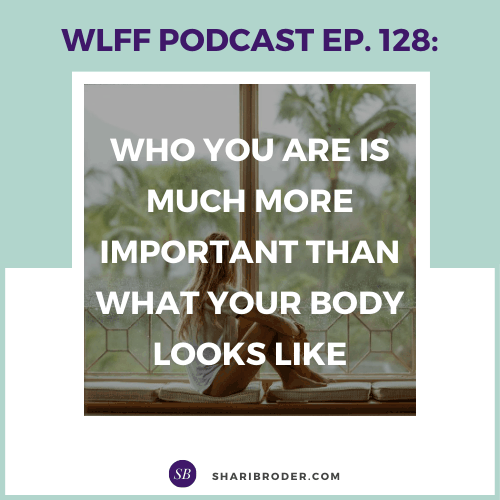 Who You Are is Much More Important Than What Your Body Looks Like | Weight Loss for Foodies Podcast