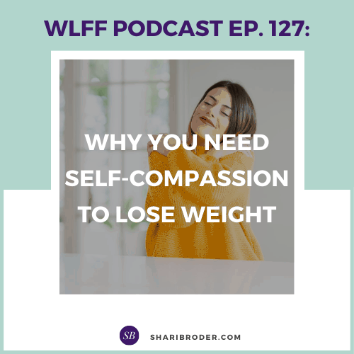 Why You Need Self-Compassion to Lose Weight | Weight Loss for Foodies Podcast