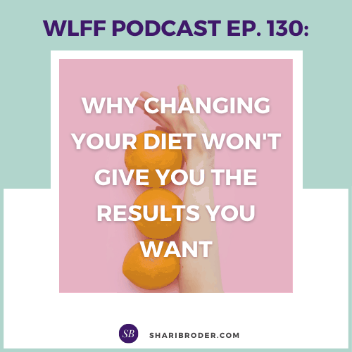 Why Changing Your Diet Won't Give You the Results You Want | Weight Loss for Foodies Podcast
