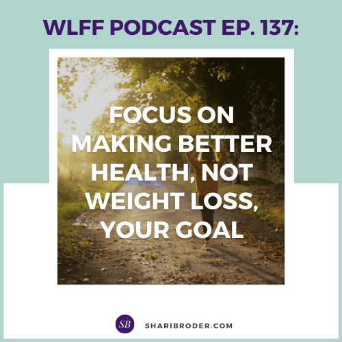 Focus on Making Better Health, Not Weight Loss, Your Goal | Weight Loss for Foodies Podcast