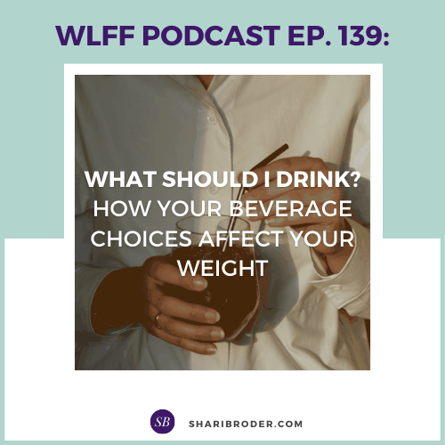What Should I Drink? How Your Beverage Choices Affect Your Weight | Weight Loss for Foodies Podcast