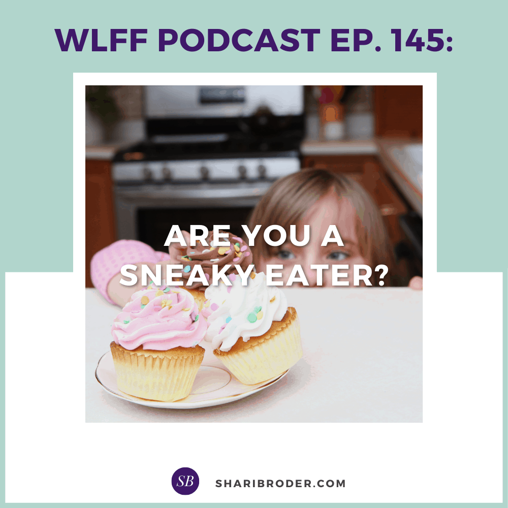 Are You A Sneaky Eater? | Weight Loss for Foodies Podcast