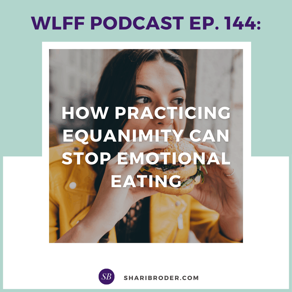 How Practicing Equanimity Can Stop Emotional Eating | Weight Loss for Foodies Podcast